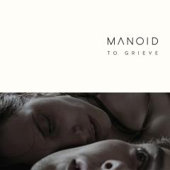 OUT NOW: MANOID - To Grieve